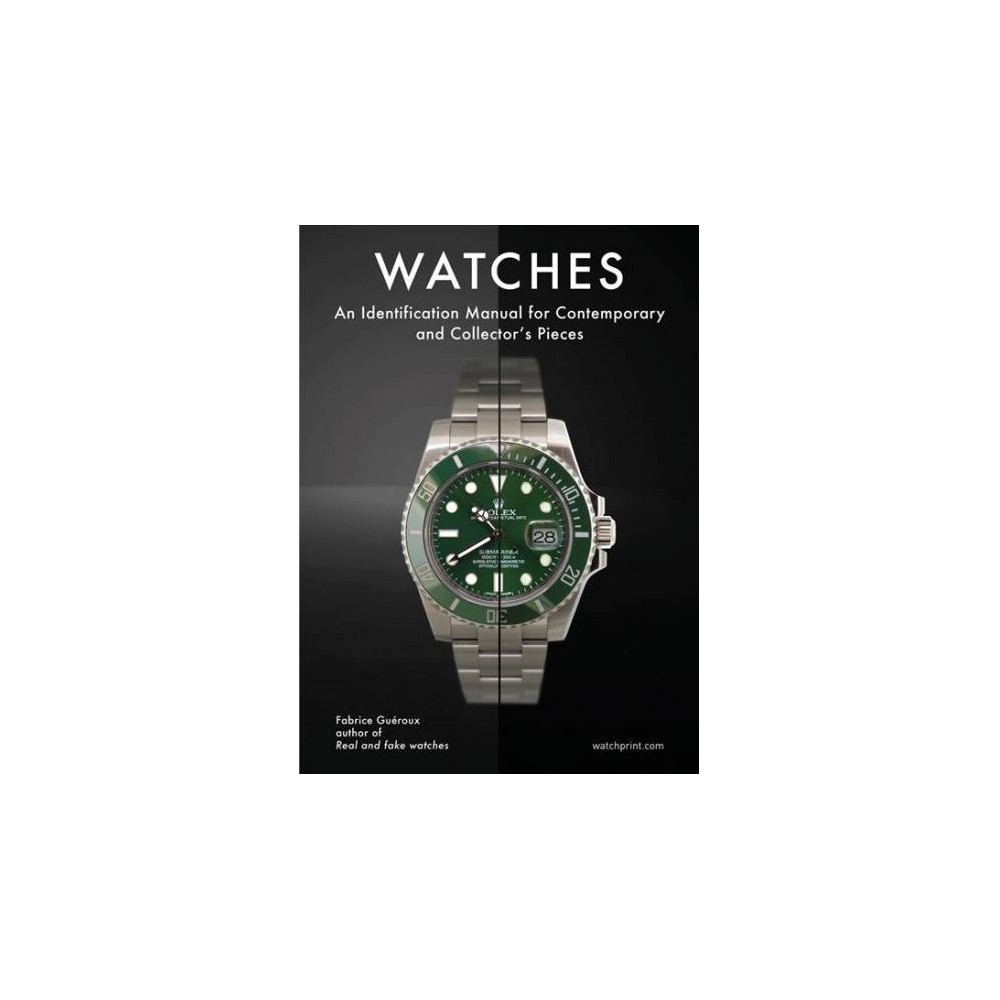 Watches : An Identification Manual for Contemporary and Collector's Pieces - (Hardcover) Watches : An Identification Manual for Contemporary and Collector's Pieces - (Hardcover)