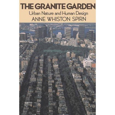 The Granite Garden - (Urban Nature and Human Design) by  Anne Whiston Spirn (Paperback)