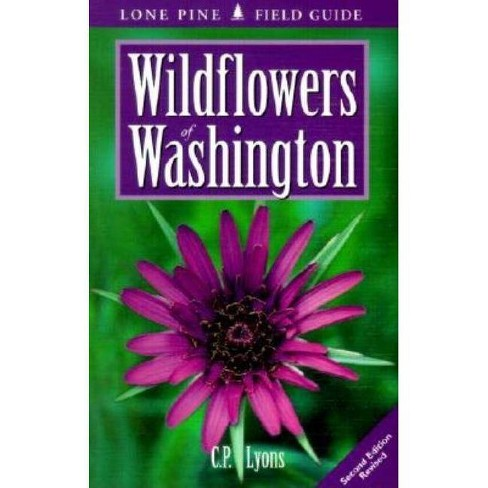 Wildflowers of Washington - (Lone Pine Field Guides) 2 Edition by  C P Lyons (Paperback) - image 1 of 1