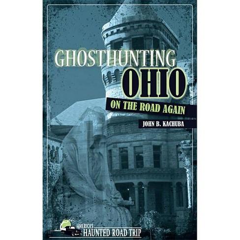 Ghosthunting Ohio on the Road Again - (America's Haunted Road Trip) by  John B Kachuba (Paperback) - image 1 of 1