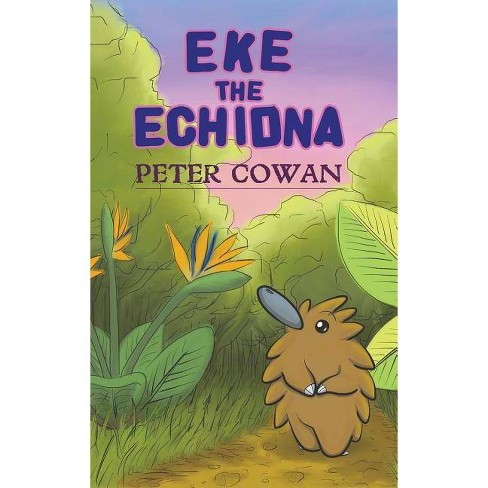 Eke the Echidna - by  Peter Cowan (Hardcover) - image 1 of 1