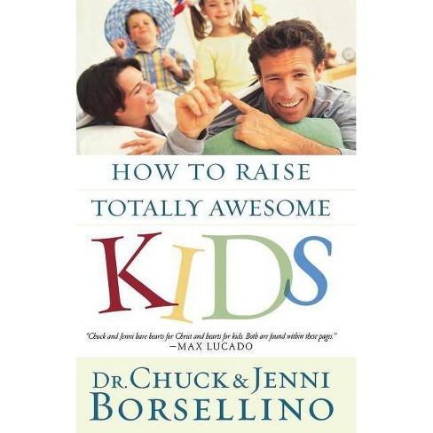 How to Raise Totally Awesome Kids - by  Chuck Borsellino & Jenni Borsellino (Paperback) - image 1 of 1