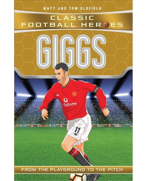 Giggs : From the Playground to the Pitch -  by Matt Oldfield & Tom Oldfield (Paperback) - image 1 of 1