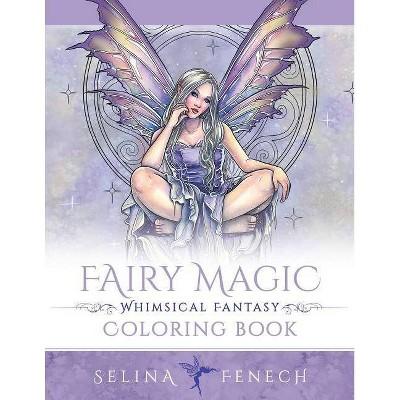 - Fairy Magic - Whimsical Fantasy Coloring Book - (Fantasy Colouring By  Selina) By Selina Fenech (Paperback) : Target