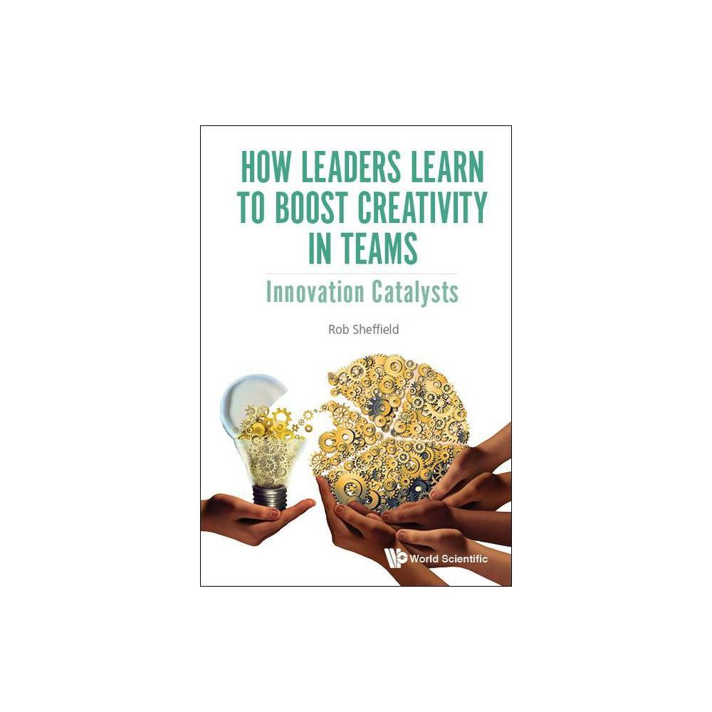 How Leaders Learn To Boost Creativity In Teams Innovation Catalysts By Rob Sheffield Hardcover