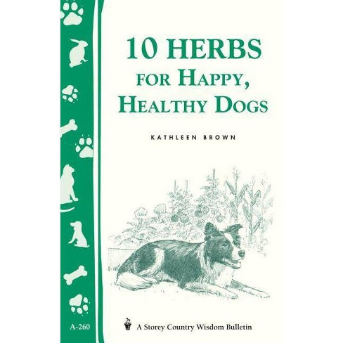 10 Herbs for Happy, Healthy Dogs - (Storey Country Wisdom Bulletin) by  Kathleen Brown (Paperback) - image 1 of 1