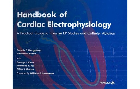 Handbook of Cardiac Electrophysiology : A Practical Guide to Invasive Ep Studies and Catheter Ablation - image 1 of 1