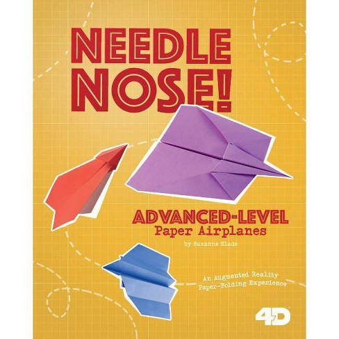Needle Nose! Advanced-Level Paper Airplanes - (Paper Airplanes with a Side of Science 4D) (Hardcover) - image 1 of 1