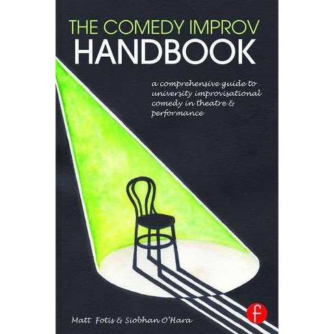 The Comedy Improv Handbook - by  Matt Fotis & Siobhan O'Hara (Paperback) - image 1 of 1