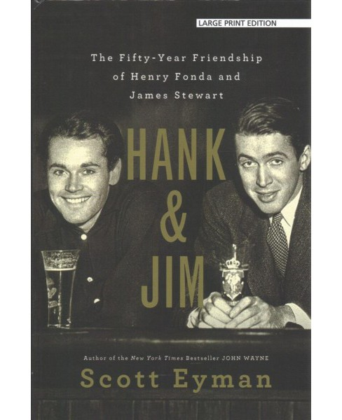 Hank & Jim : The Fifty-Year Friendship of Henry Fonda and James Stewart - Large Print by Scott Eyman - image 1 of 1