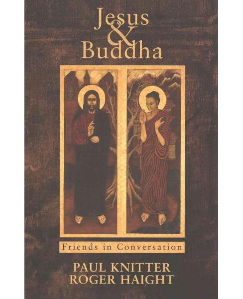 Jesus and Buddha : Friends in Conversation (Paperback) (Paul Knitter & Roger Haight) - image 1 of 1