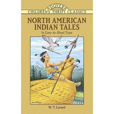 North American Indian Tales - (Dover Children's Thrift Classics) by  W T Larned (Paperback)
