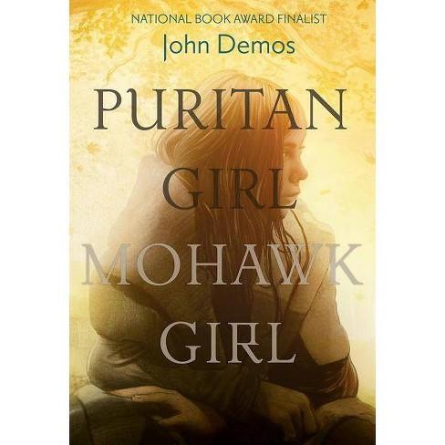Puritan Girl, Mohawk Girl - by  John Demos (Hardcover) - image 1 of 1
