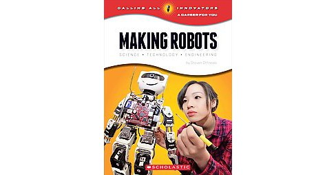 Making Robots : Science, Technology, Engineering (Paperback) (Steven Otfinoski) - image 1 of 1