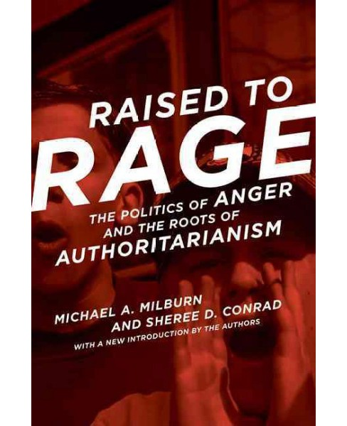 Raised to Rage : The Politics of Anger and the Roots of Authoritarianism (Reprint) (Paperback) (Michael - image 1 of 1