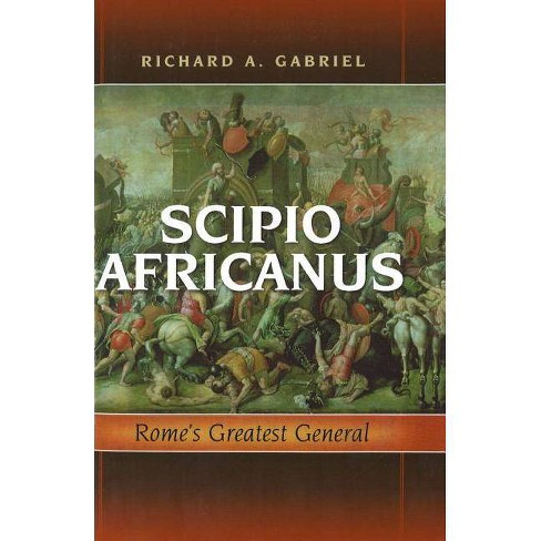 Scipio Africanus - by  Richard A Gabriel (Hardcover) - image 1 of 1