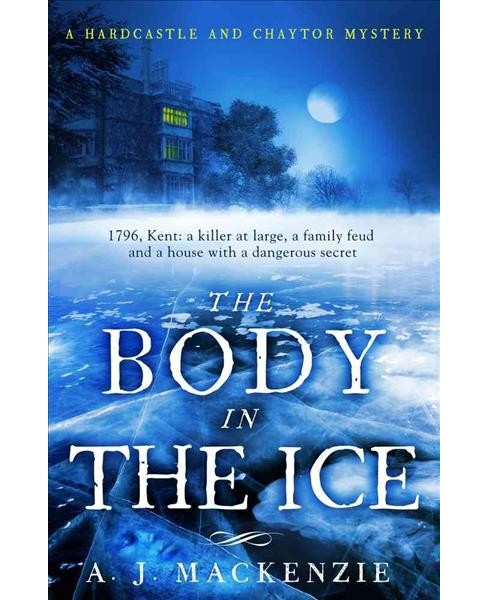 Body in the Ice -  Reprint (A Hardcastle and Chaytor Mystery) by A. J. Mackenzie (Paperback) - image 1 of 1