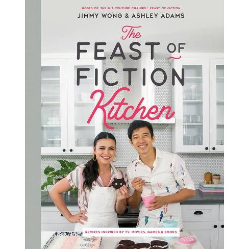 The Feast of Fiction Kitchen - by  Jimmy Wong & Ashley Adams (Hardcover) - image 1 of 1