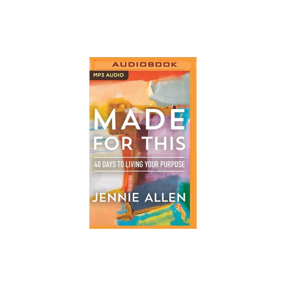 Made for This : 40 Days to Living Your Purpose - MP3 Una by Jennie Allen (MP3-CD)