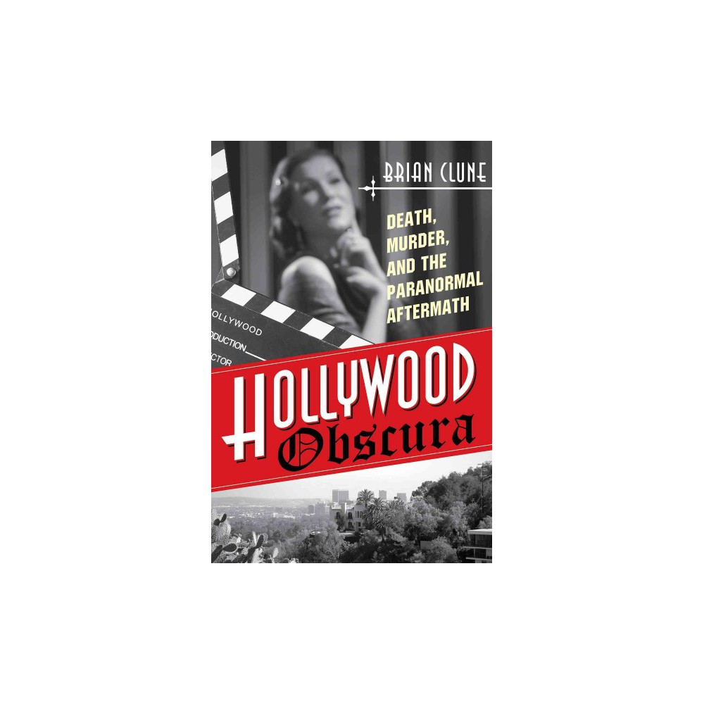 Hollywood Obscura : Death, Murder, and the Paranormal Aftermath (Paperback) (Brian Clune)