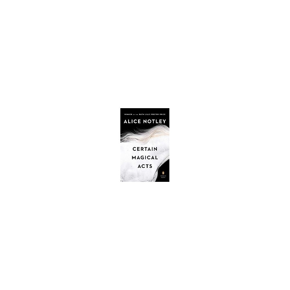 Certain Magical Acts (Paperback) (Alice Notley)