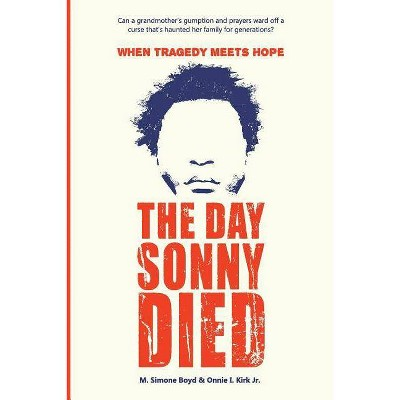 The Day Sonny Died - by  M Simone Boyd & Onnie I Kirk Jr (Paperback)