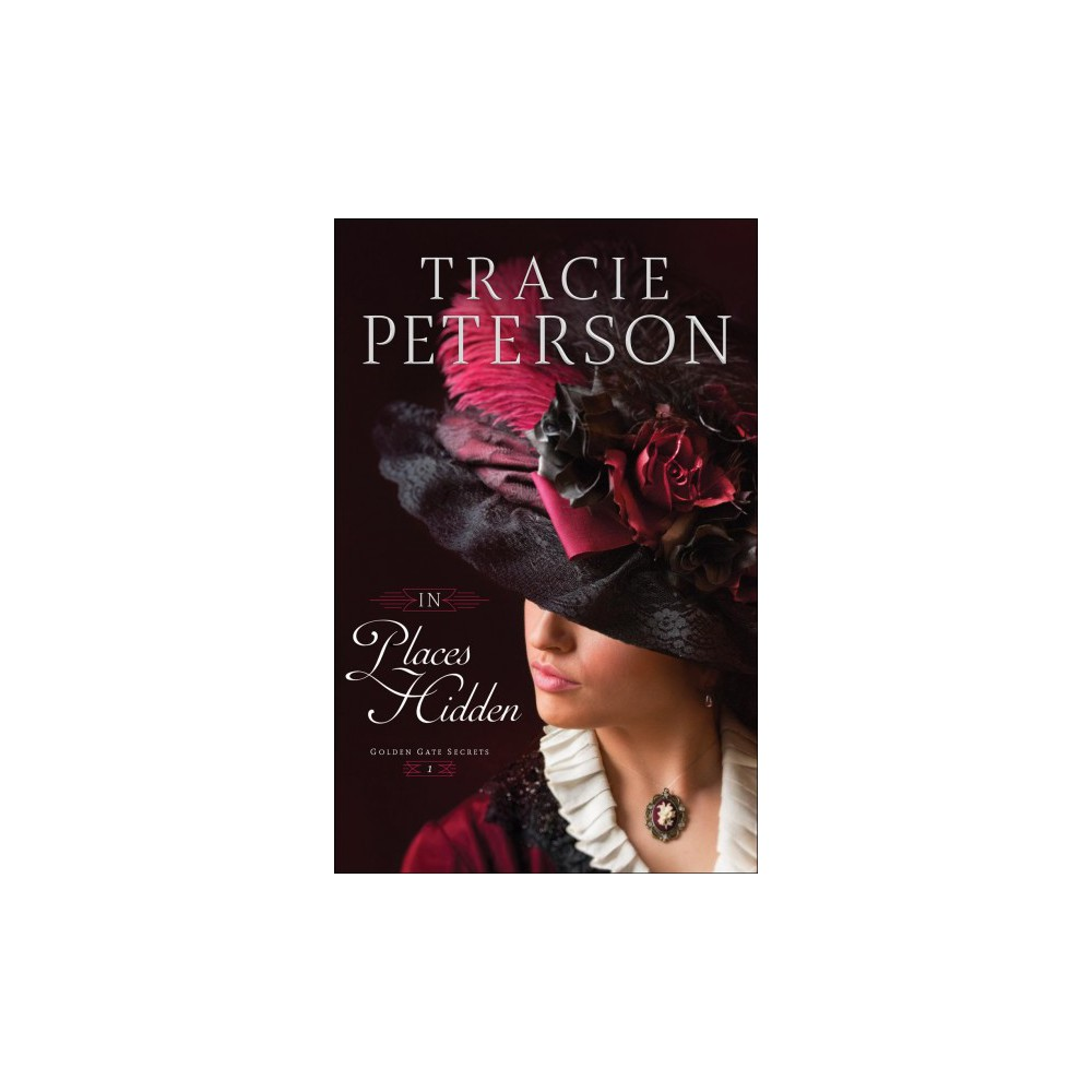 In Places Hidden - (Golden Gate Secrets) by Tracie Peterson (Paperback)