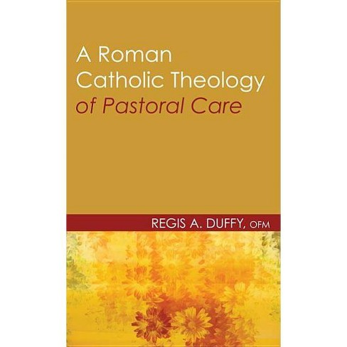 A Roman Catholic Theology of Pastoral Care - (Theology and Pastoral Care) by  Regis a Ofm Duffy - image 1 of 1