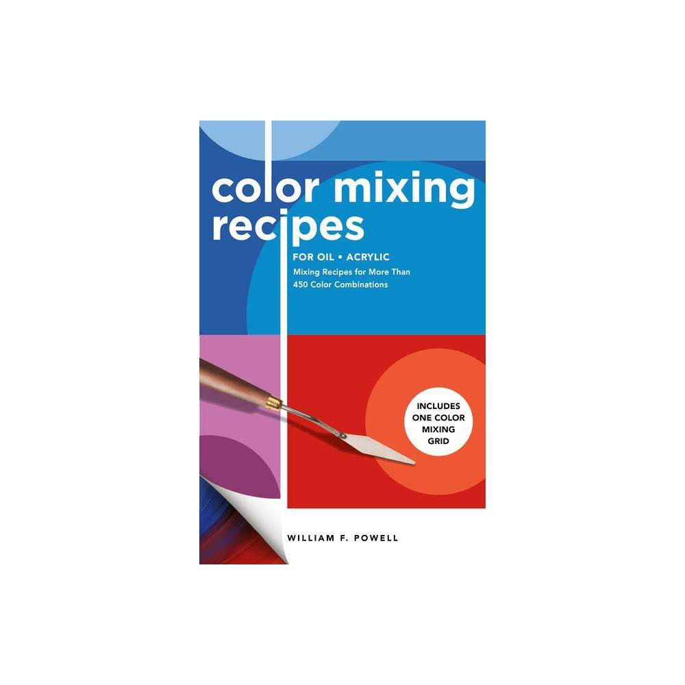 Color Mixing Recipes For Oil Acrylic By William F Powell Paperback