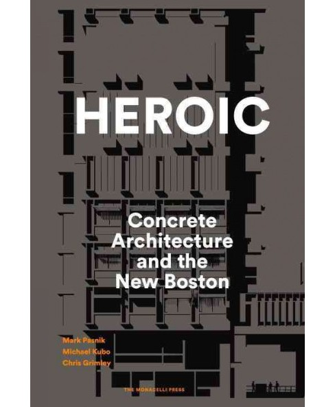 Heroic : Concrete Architecture and the New Boston (Hardcover) (Mark Pasnik) - image 1 of 1