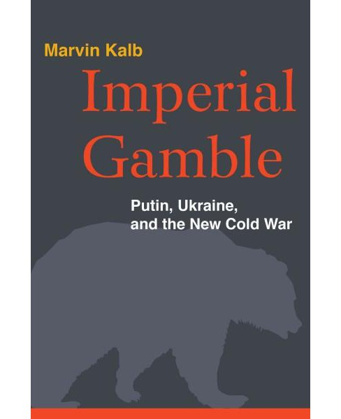 Imperial Gamble : Putin, Ukraine, and the New Cold War (Hardcover) (Marvin Kalb) - image 1 of 1