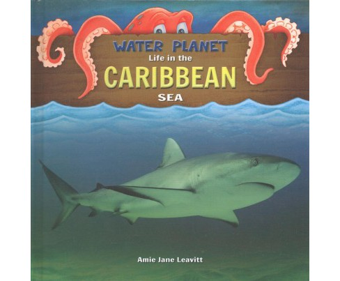 Life in the Caribbean Sea -  (Water Planet) by Amie Jane Leavitt (Hardcover) - image 1 of 1