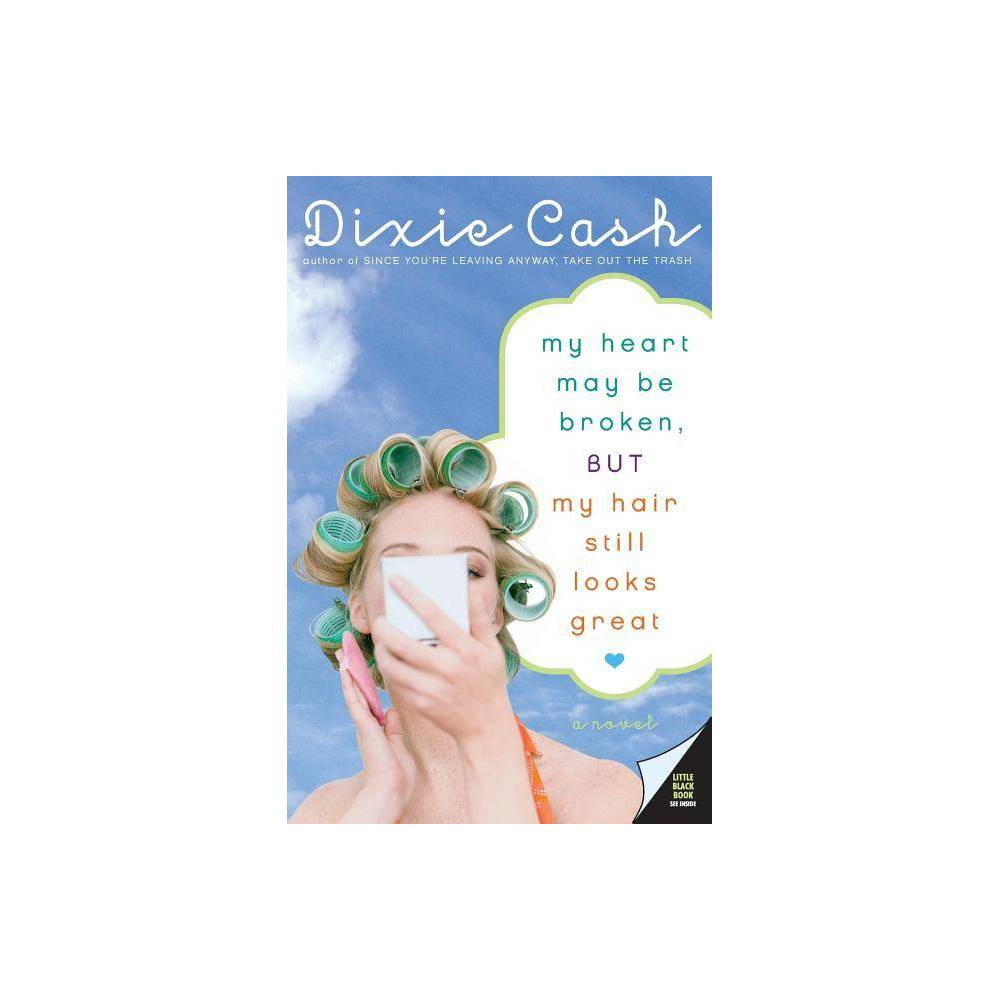My Heart May Be Broken, But My Hair Still Looks Great - (Domestic Equalizers) by Dixie Cash (Paperback) My Heart May Be Broken, But My Hair Still Looks Great - (Domestic Equalizers) by Dixie Cash (Paperback)
