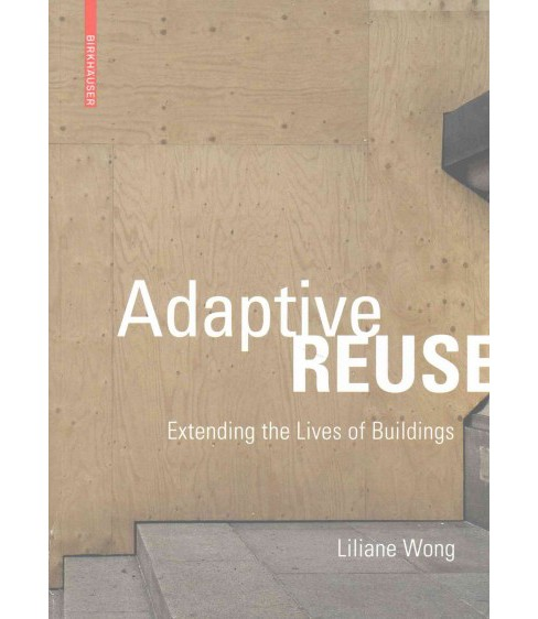 Adaptive Reuse : Extending the Lives of Buildings (Paperback) (Liliane Wong) - image 1 of 1