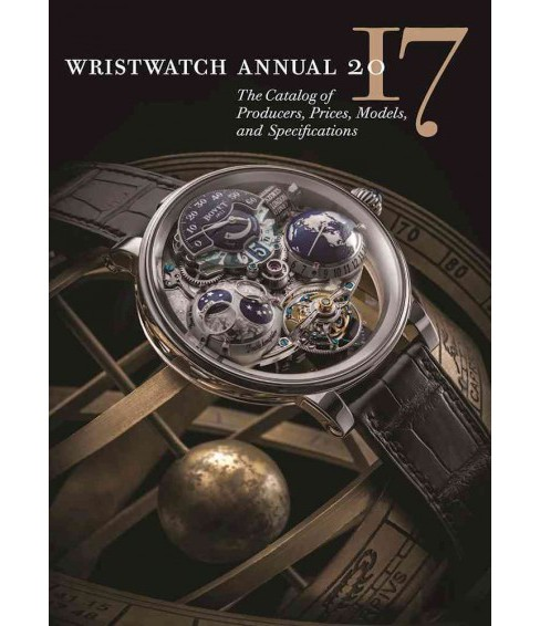 Wristwatch Annual 2017 : The Catalog of Producers, Prices, Models, and Specifications (Paperback) (Peter - image 1 of 1