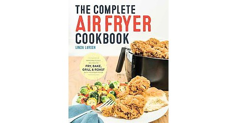 Complete Air Fryer Cookbook : Amazingly Easy Recipes to Fry, Bake, Grill, and Roast with Your Air Fryer - image 1 of 1