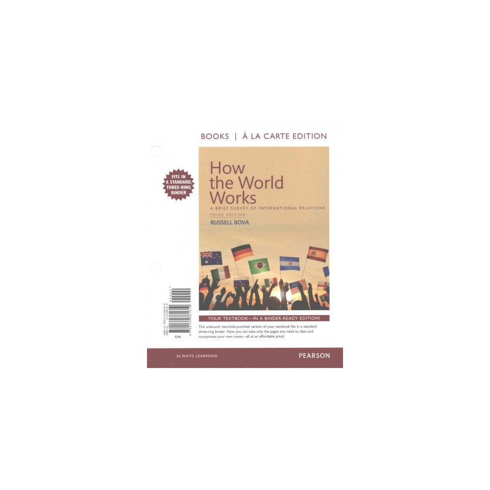 How the World Works : A Brief Survey of International Relations, Books a La Carte Edition (Hardcover)