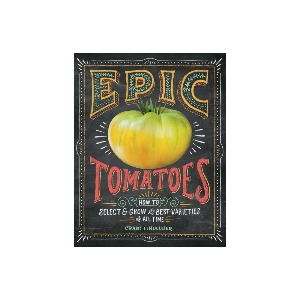 Epic Tomatoes By Craig Lehoullier Hardcover