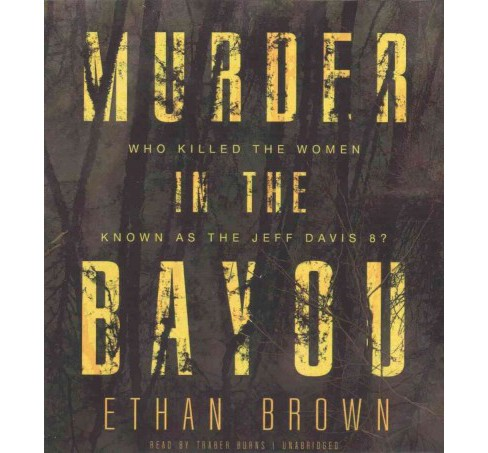 Murder in the Bayou : Who Killed the Women Known As the Jeff Davis 8? (Unabridged) (CD/Spoken Word) - image 1 of 1