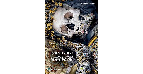 Heavenly Bodies : Cult Treasures & Spectacular Saints from the Catacombs (Hardcover) (Paul Koudounaris) - image 1 of 1