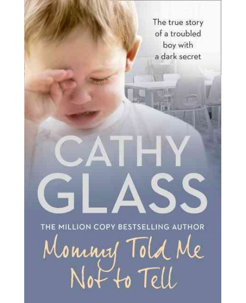 Mommy Told Me Not to Tell : The True Story of a Troubled Boy With a Dark Secret (Paperback) (Cathy - image 1 of 1