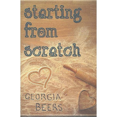Starting from Scratch - by  Georgia Beers (Paperback) - image 1 of 1