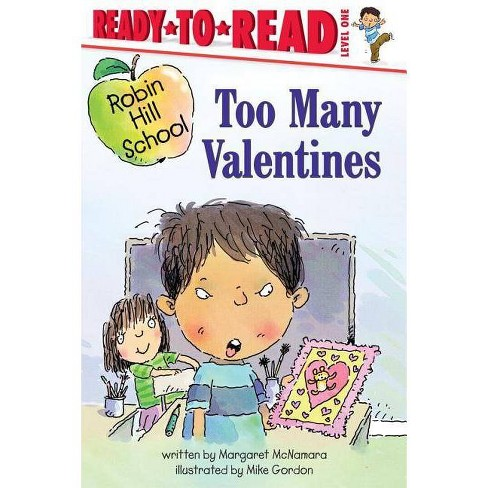 Too Many Valentines - (Ready-To-Read Robin Hill School - Level 1 (Paperback)) by  Margaret McNamara - image 1 of 1