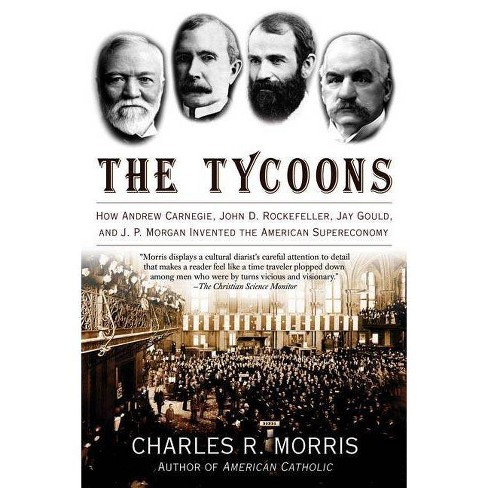 The Tycoons - by  Charles R Morris (Paperback) - image 1 of 1