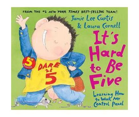 It's Hard to Be Five : Learning How to Work My Control Panel (Hardcover) (Jamie Lee Curtis) - image 1 of 1