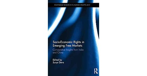 Socio-Economic Rights in Emerging Free Markets : Comparative Insights from India and China (Hardcover) - image 1 of 1