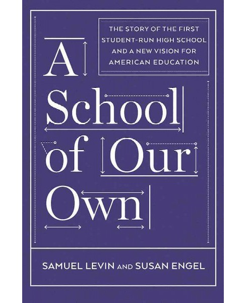 School of Our Own : The Story of the First Student-Run High School and a New Vision for American - image 1 of 1