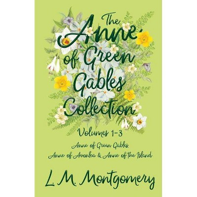 The Anne of Green Gables Collection - Volumes 1-3 (Anne of Green Gables, Anne of Avonlea and Anne of the Island) - by  L M Montgomery (Paperback)