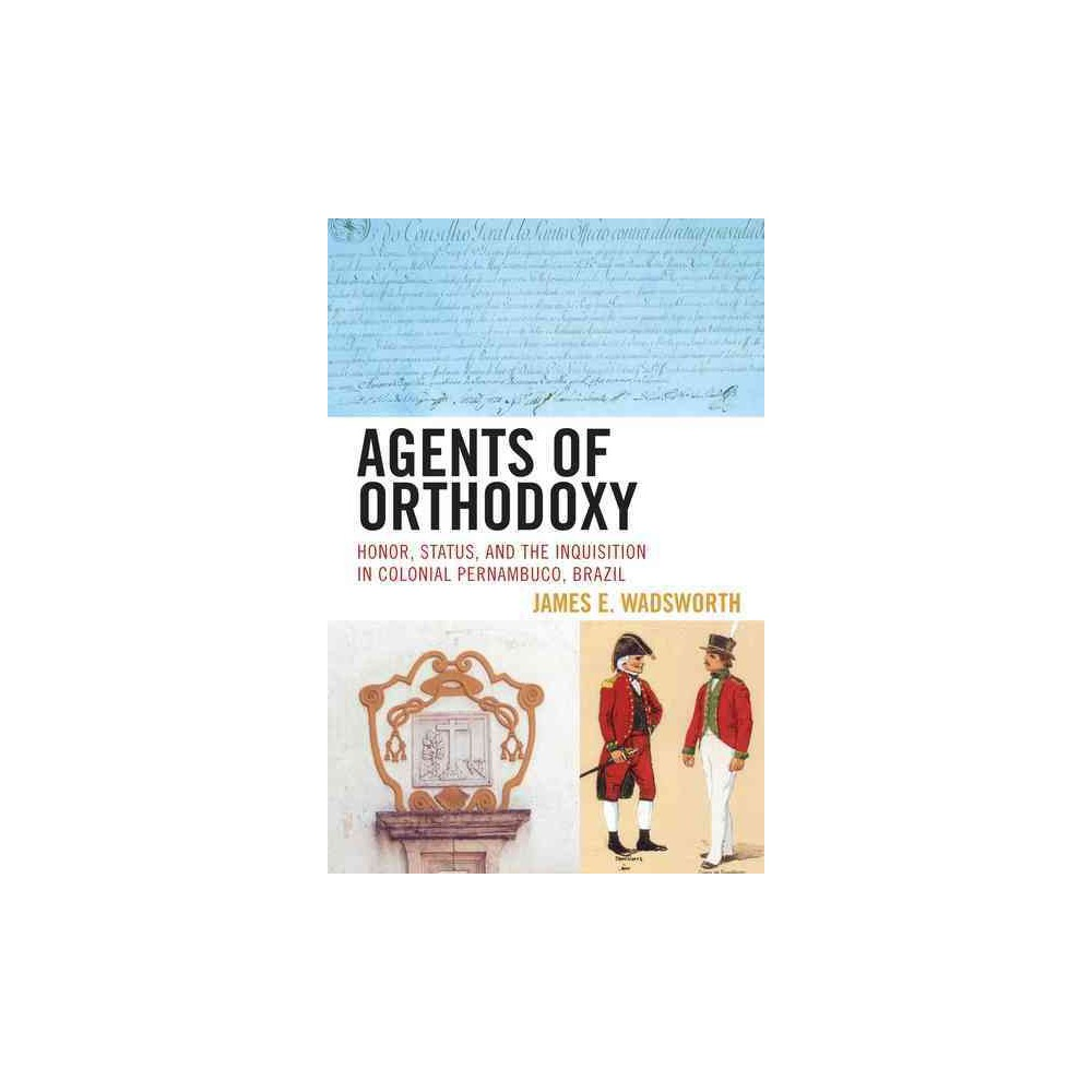 Agents of Orthodoxy : Honor, Status, and the Inquisition in Colonial Pernambuco, Brazil (Paperback)