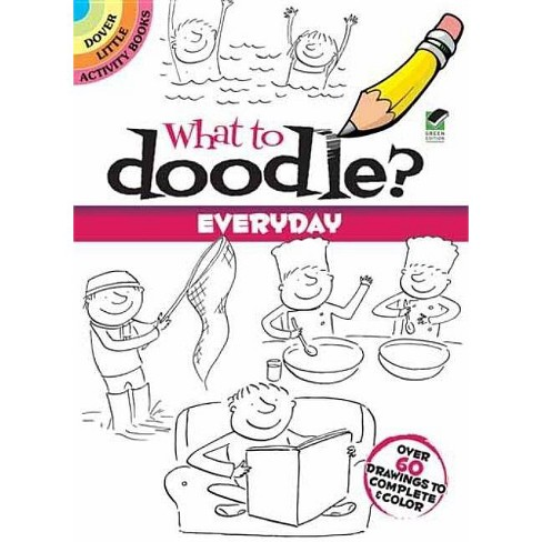 What to Doodle? Everyday - (Dover Doodle Books) by  Rosie Brooks (Paperback) - image 1 of 1